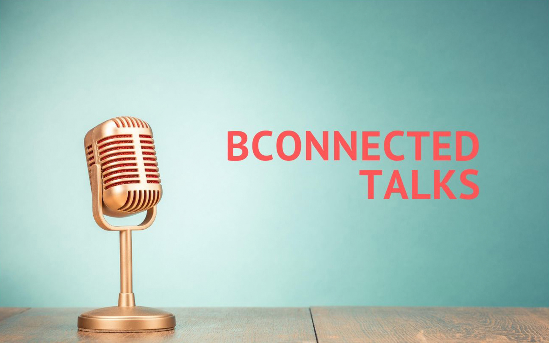 bconnected-blog-THE BCONNECTED TALKS: Verbreitung von Ideen durch inspiriende Speaker